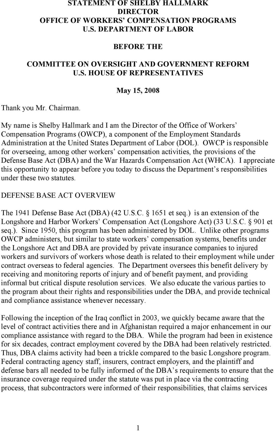 May 15, 2008 My name is Shelby Hallmark and I am the Director of the Office of Workers Compensation Programs (OWCP), a component of the Employment Standards Administration at the United States