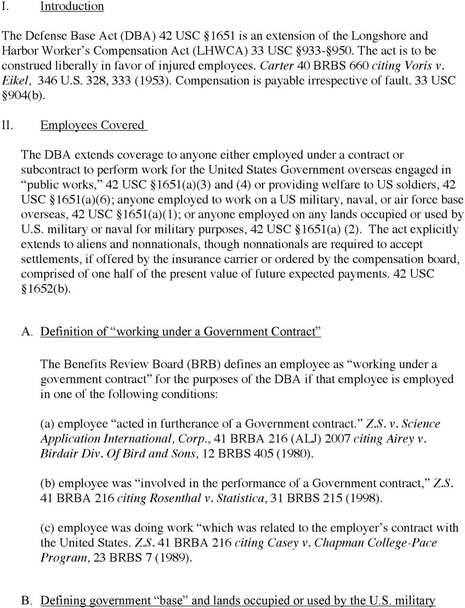 II. Employees Covered The DBA extends coverage to anyone either employed under a contract or subcontract to perform work for the United States Government overseas engaged in public works, 42 USC