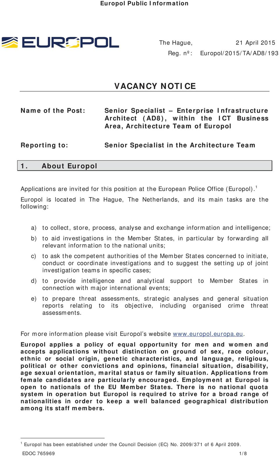 Senior Specialist in the Architecture Team 1. About Europol Applications are invited for this position at the European Police Office (Europol).