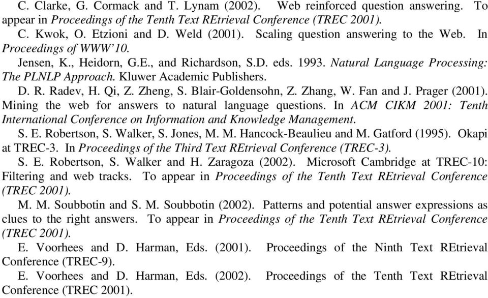 D. R. Radev, H. Qi, Z. Zheng, S. Blair-Goldensohn, Z. Zhang, W. Fan and J. Prager (2001). Mining the web for answers to natural language questions.