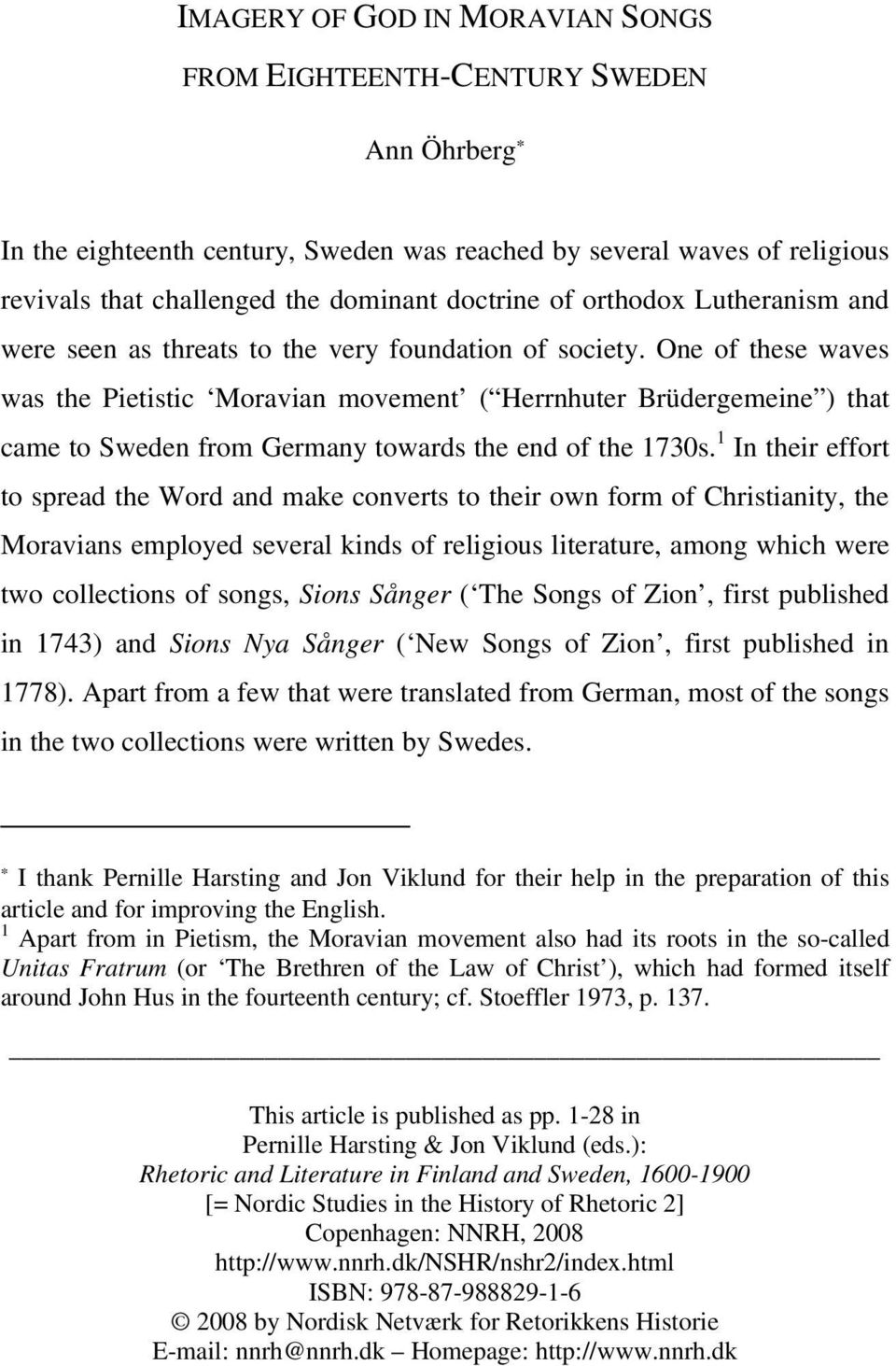 One of these waves was the Pietistic Moravian movement ( Herrnhuter Brüdergemeine ) that came to Sweden from Germany towards the end of the 1730s.