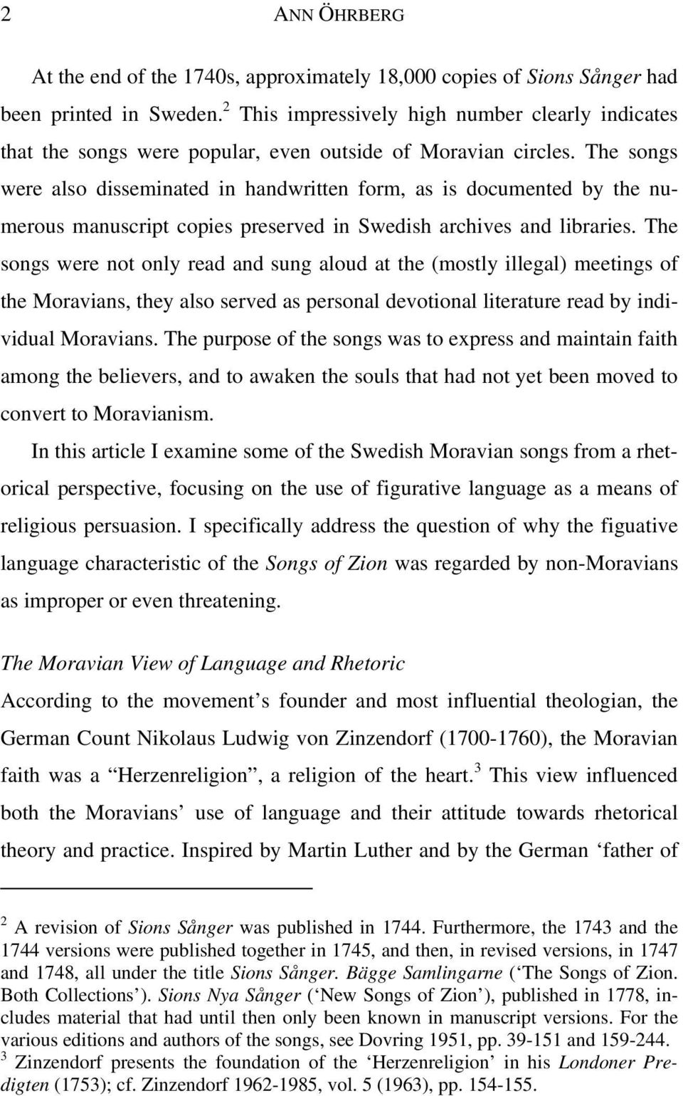 The songs were also disseminated in handwritten form, as is documented by the numerous manuscript copies preserved in Swedish archives and libraries.