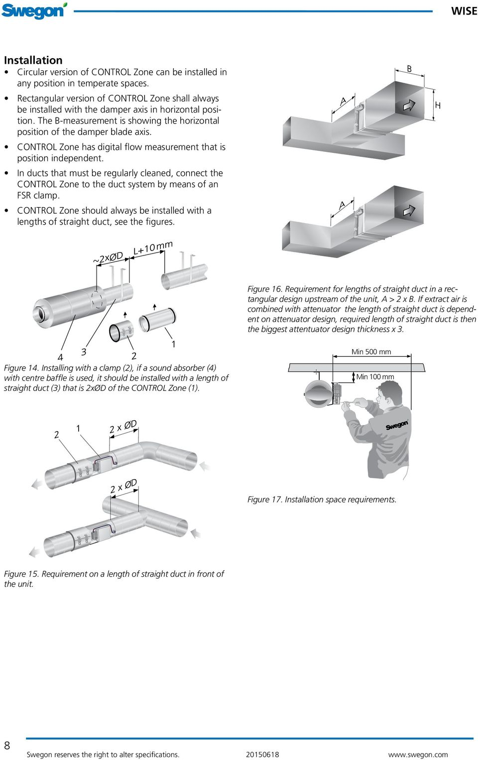 In ducts that must be regularly cleaned, connect the to the duct system by means of an FSR clamp. should always be installed with a lengths of straight duct, see the figures. Figure 16.