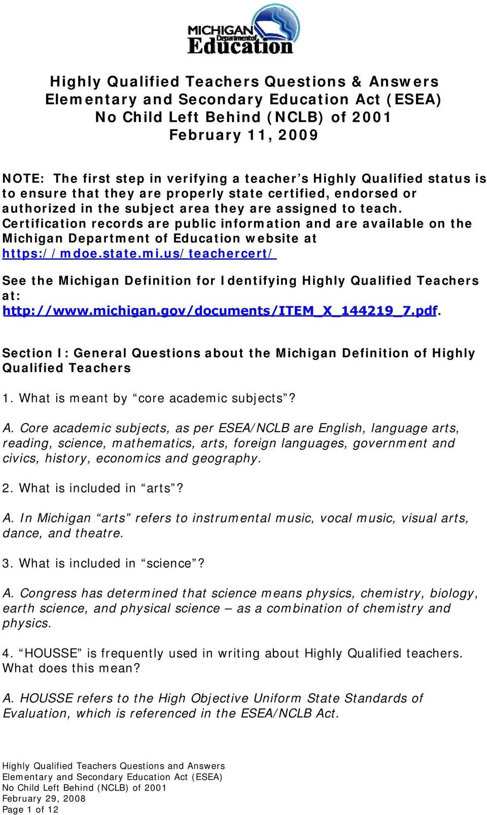 us/teachercert/ See the Michigan Definition for Identifying Highly Qualified Teachers at: http://www.michigan.gov/documents/item_x_144219_7.pdf.