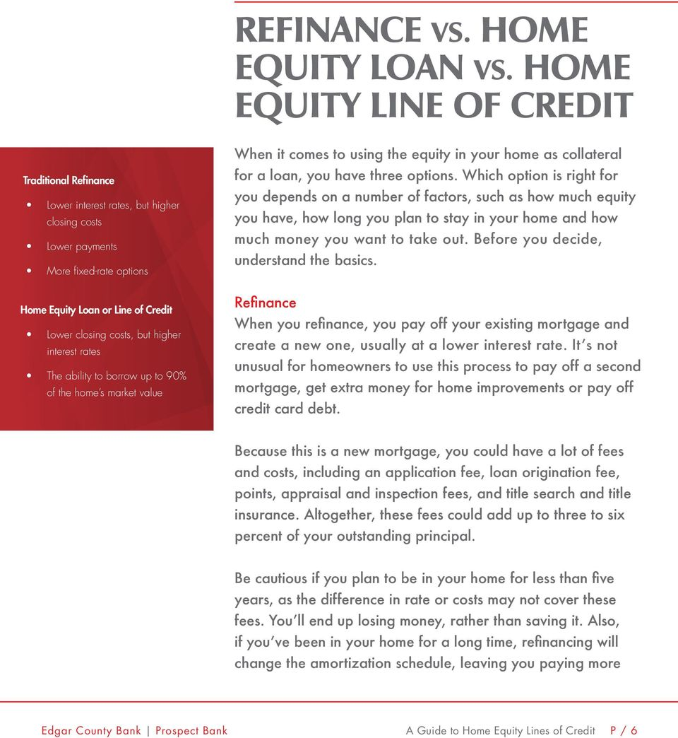 higher interest rates The ability to borrow up to 90% of the home s market value When it comes to using the equity in your home as collateral for a loan, you have three options.