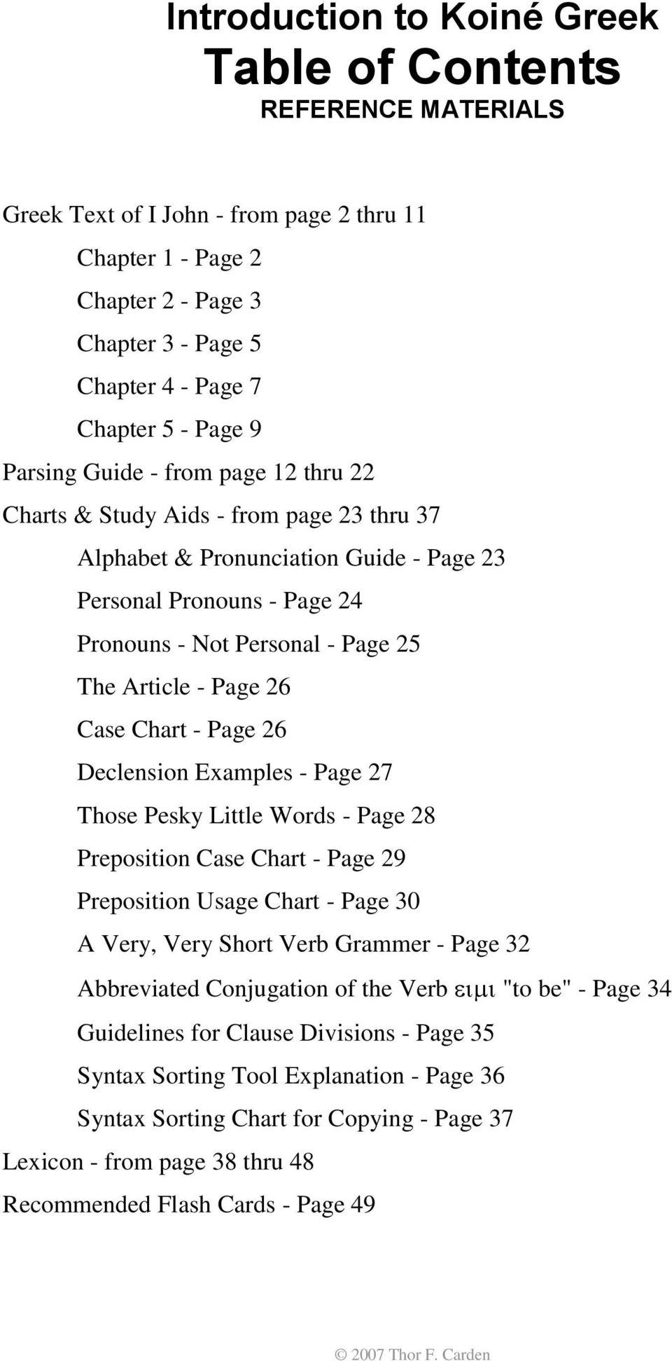 Article - Page 26 Case Chart - Page 26 Declension Examples - Page 27 Those Pesky Little Words - Page 28 Preposition Case Chart - Page 29 Preposition Usage Chart - Page 30 A Very, Very Short Verb