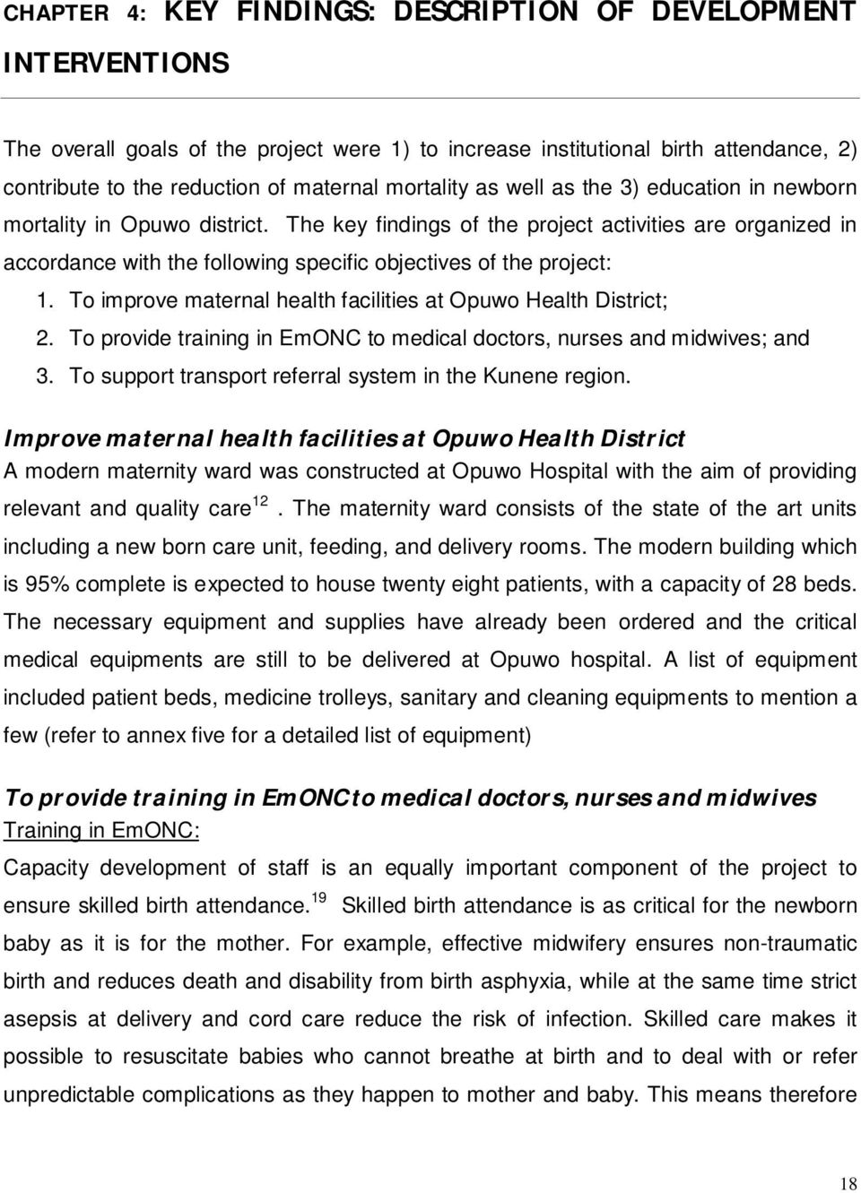 The key findings of the project activities are organized in accordance with the following specific objectives of the project: 1. To improve maternal health facilities at Opuwo Health District; 2.