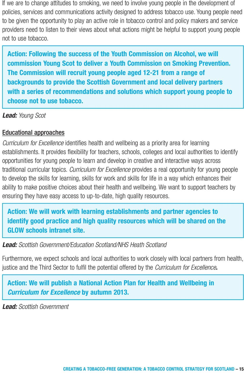 support young people not to use tobacco. Action: Following the success of the Youth Commission on Alcohol, we will commission Young Scot to deliver a Youth Commission on Smoking Prevention.