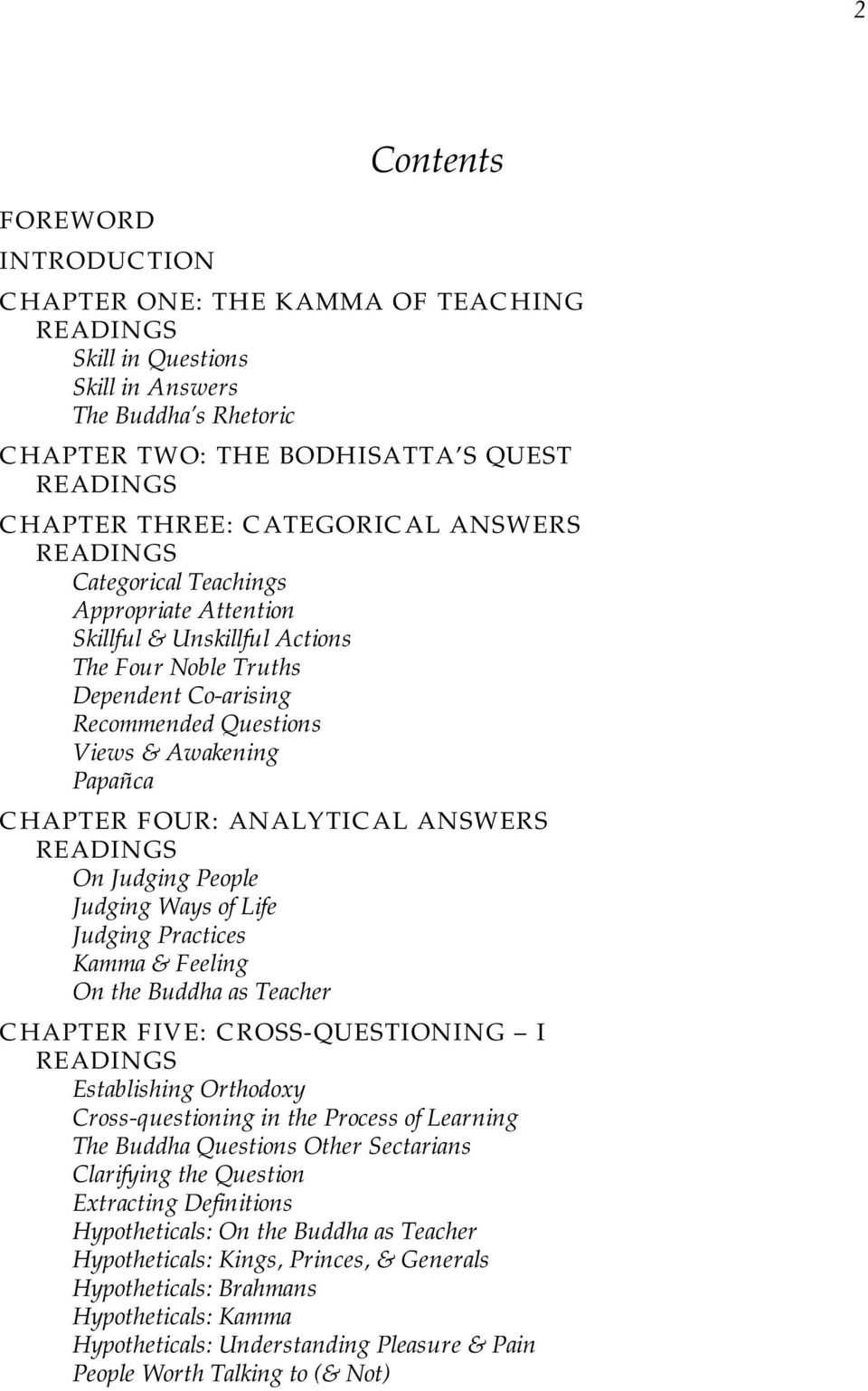 CHAPTER FOUR: ANALYTICAL ANSWERS READINGS On Judging People Judging Ways of Life Judging Practices Kamma & Feeling On the Buddha as Teacher CHAPTER FIVE: CROSS-QUESTIONING I READINGS Establishing