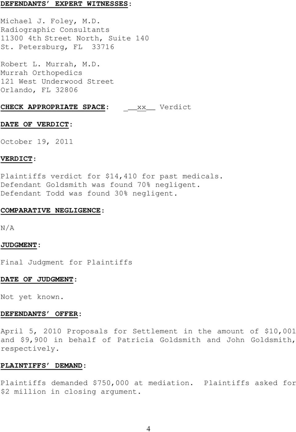 DEFENDANTS OFFER: April 5, 2010 Proposals for Settlement in the amount of $10,001 and $9,900 in behalf of Patricia Goldsmith and John Goldsmith, respectively.