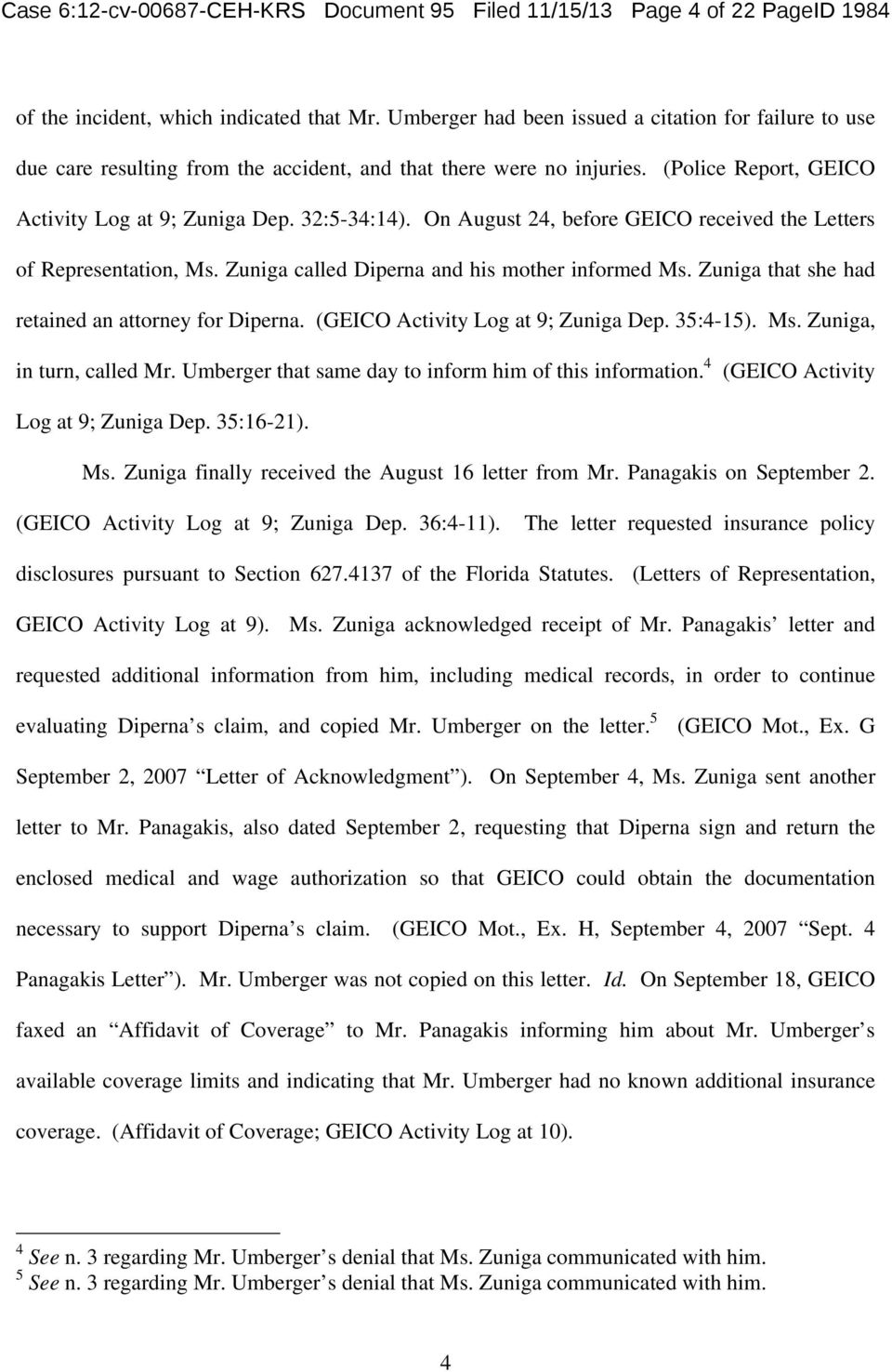 On August 24, before GEICO received the Letters of Representation, Ms. Zuniga called Diperna and his mother informed Ms. Zuniga that she had retained an attorney for Diperna.
