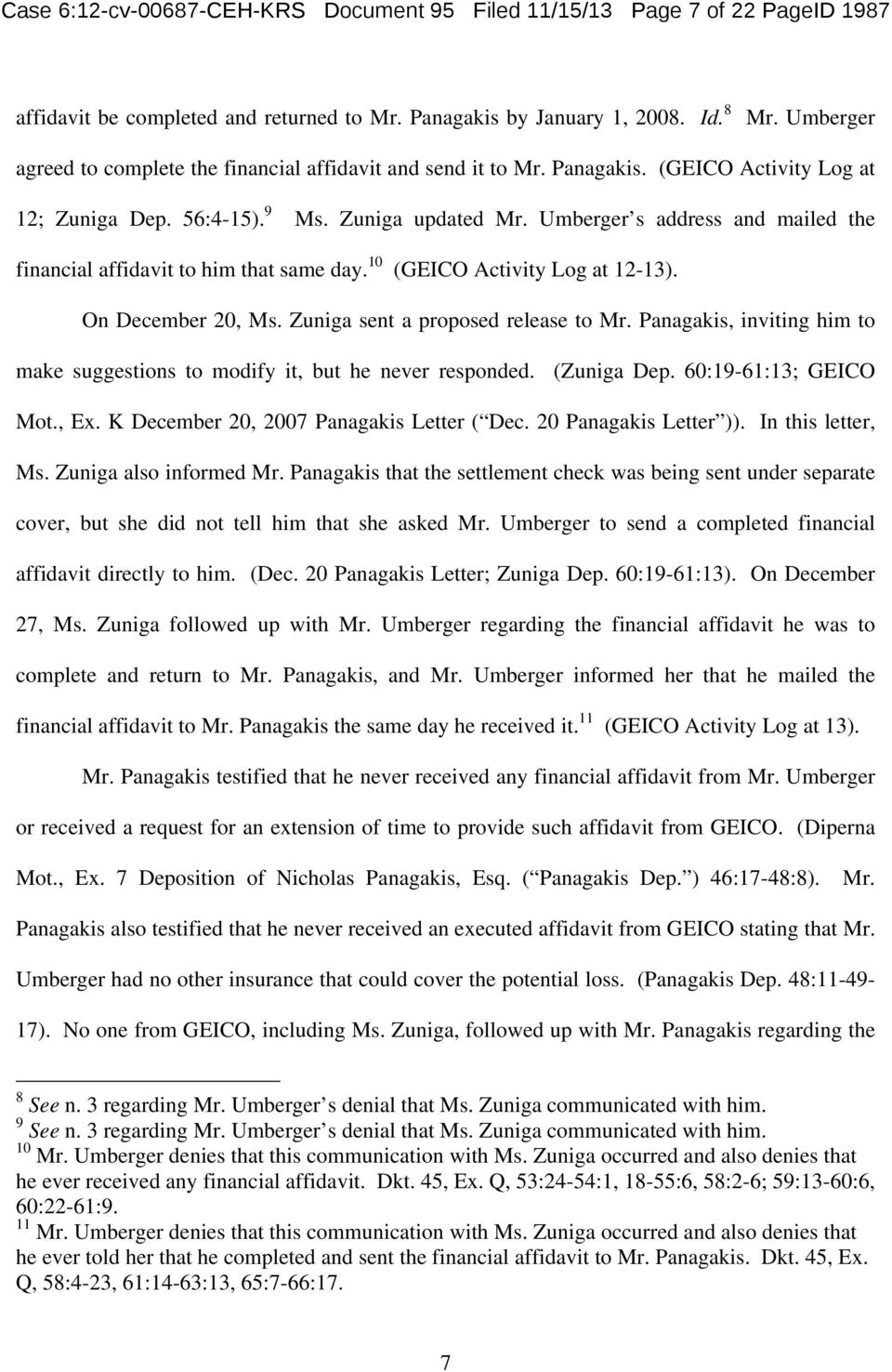 Umberger s address and mailed the financial affidavit to him that same day. 10 (GEICO Activity Log at 12-13). On December 20, Ms. Zuniga sent a proposed release to Mr.