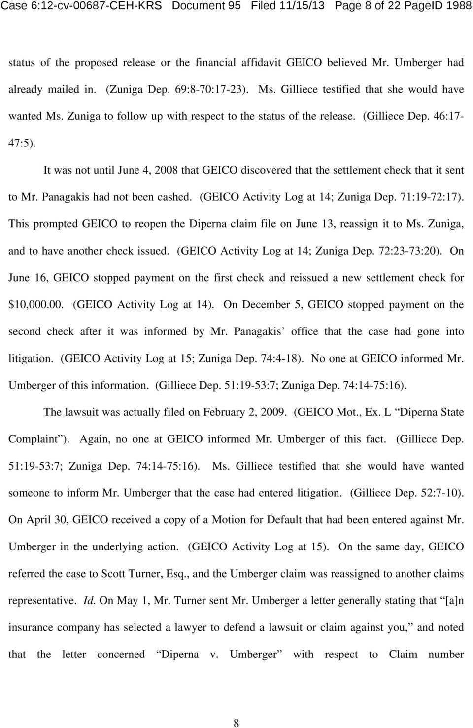 It was not until June 4, 2008 that GEICO discovered that the settlement check that it sent to Mr. Panagakis had not been cashed. (GEICO Activity Log at 14; Zuniga Dep. 71:19-72:17).