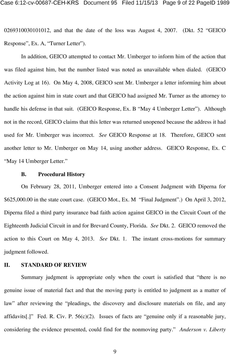 On May 4, 2008, GEICO sent Mr. Umberger a letter informing him about the action against him in state court and that GEICO had assigned Mr. Turner as the attorney to handle his defense in that suit.