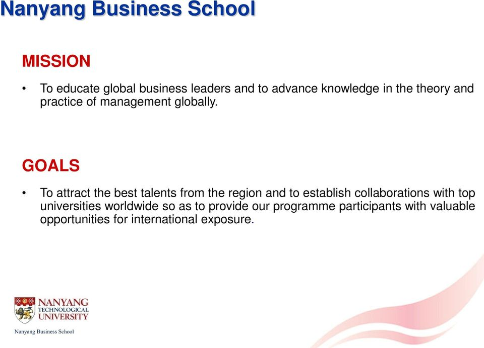 GOALS To attract the best talents from the region and to establish collaborations with