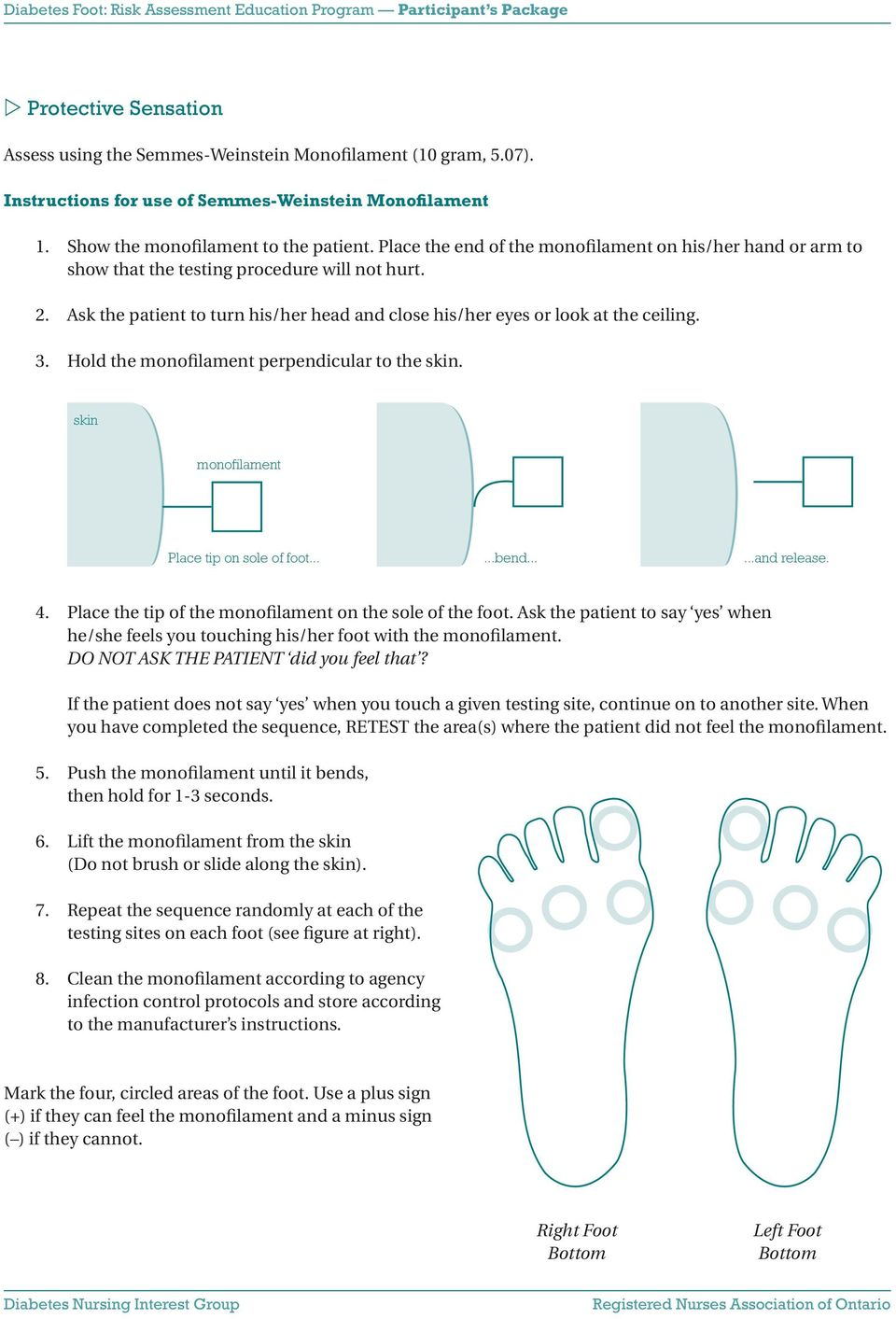 Hold the monofilament perpendicular to the skin. skin monofilament Place tip on sole of foot......bend......and release. 4. Place the tip of the monofilament on the sole of the foot.