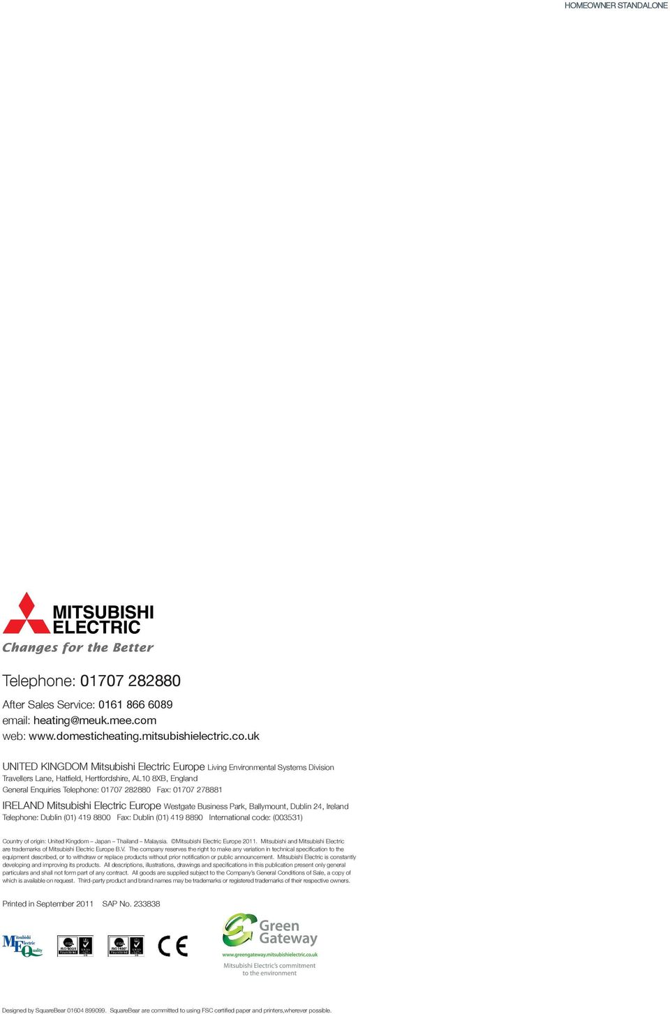 uk UNITED KINGDOM Mitsubishi Electric Europe Living Environmental Systems Division Travellers Lane, Hatfield, Hertfordshire, AL10 8XB, England General Enquiries Telephone: 01707 282880 Fax: 01707
