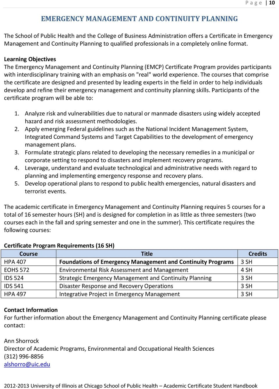 "Learning Objectives The Emergency Management and Continuity Planning (EMCP) Certificate Program provides participants with interdisciplinary training with an emphasis on ""real"" world experience."