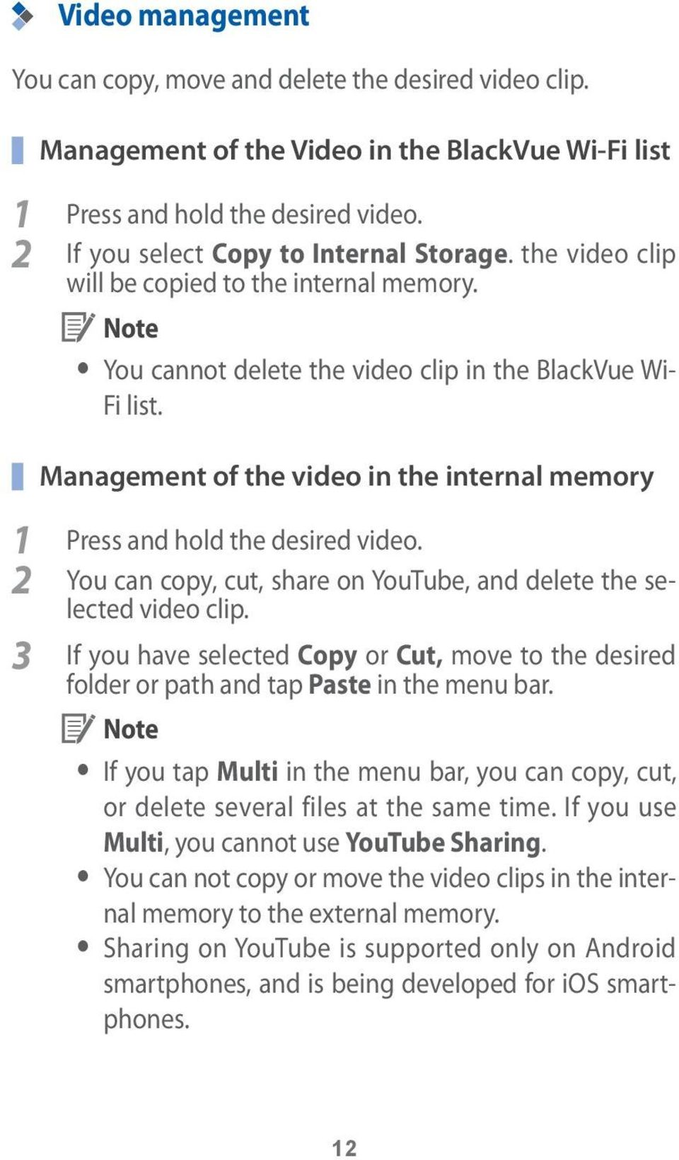 2 You can copy, cut, share on YouTube, and delete the selected video clip. 3 If you have selected Copy or Cut, move to the desired folder or path and tap Paste in the menu bar.