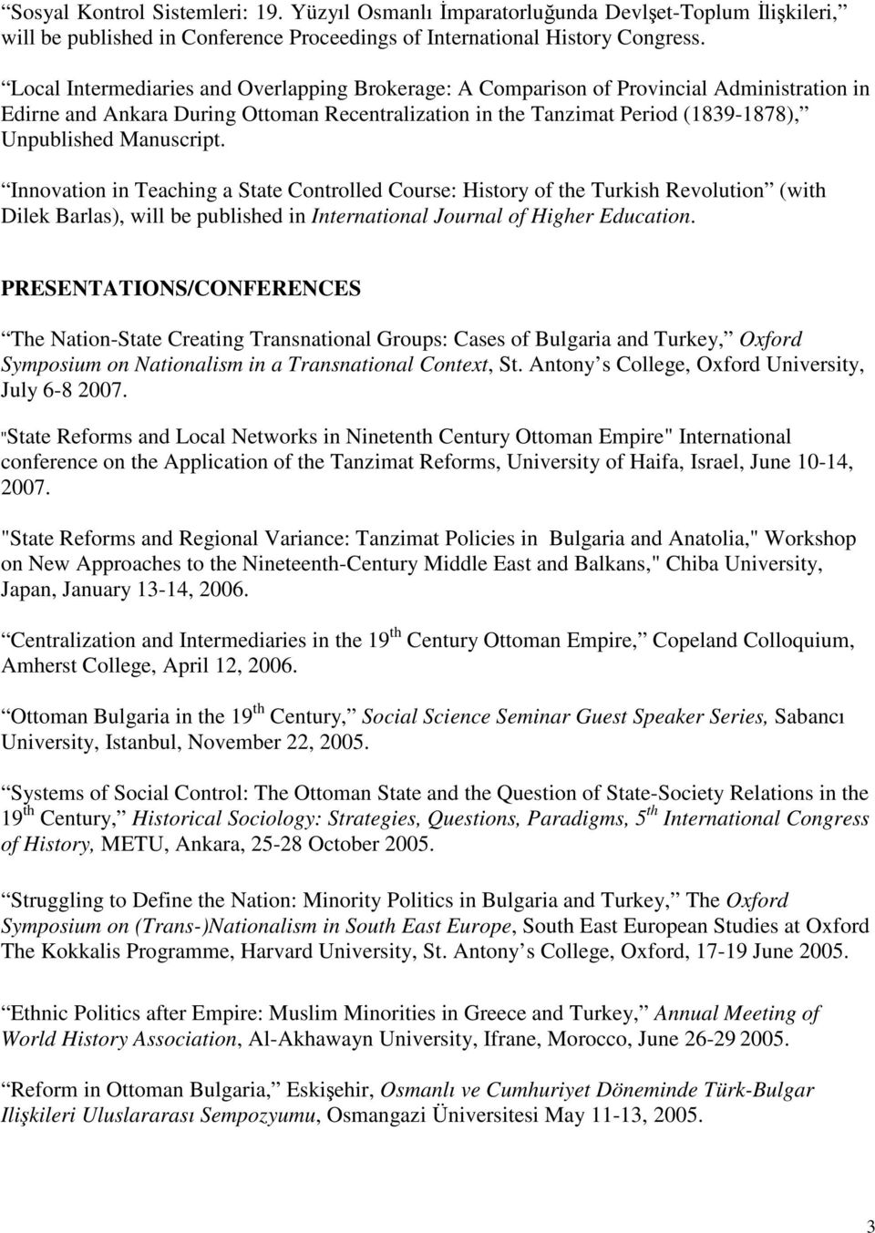 Manuscript. Innovation in Teaching a State Controlled Course: History of the Turkish Revolution (with Dilek Barlas), will be published in International Journal of Higher Education.