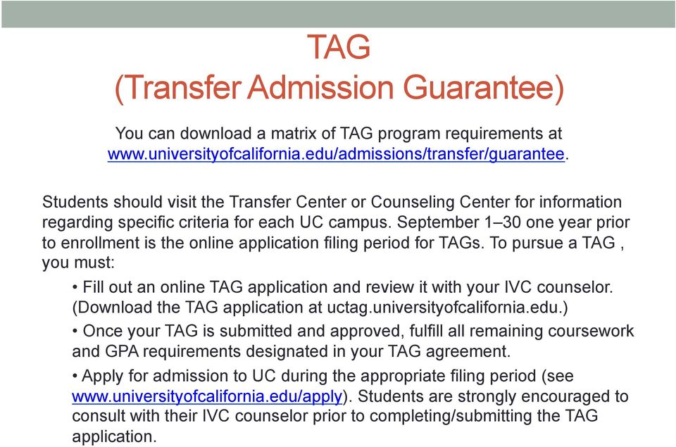 September 1 30 one year prior to enrollment is the online application filing period for TAGs. To pursue a TAG, you must: Fill out an online TAG application and review it with your IVC counselor.