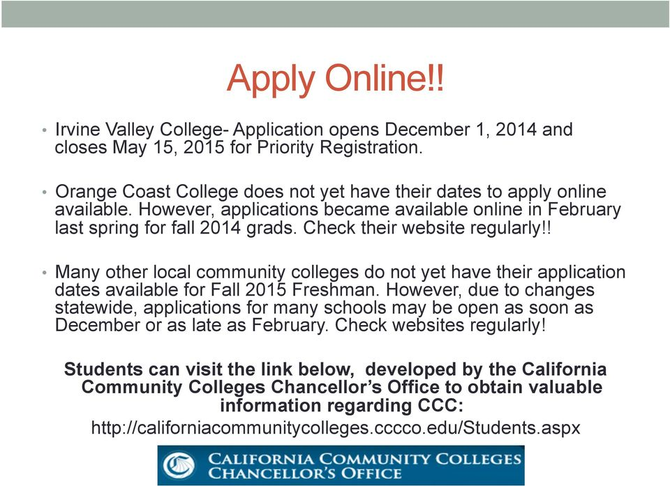 Check their website regularly!! Many other local community colleges do not yet have their application dates available for Fall 2015 Freshman.