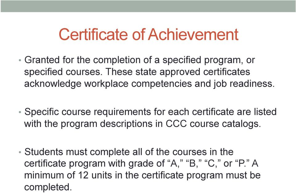 Specific course requirements for each certificate are listed with the program descriptions in CCC course catalogs.