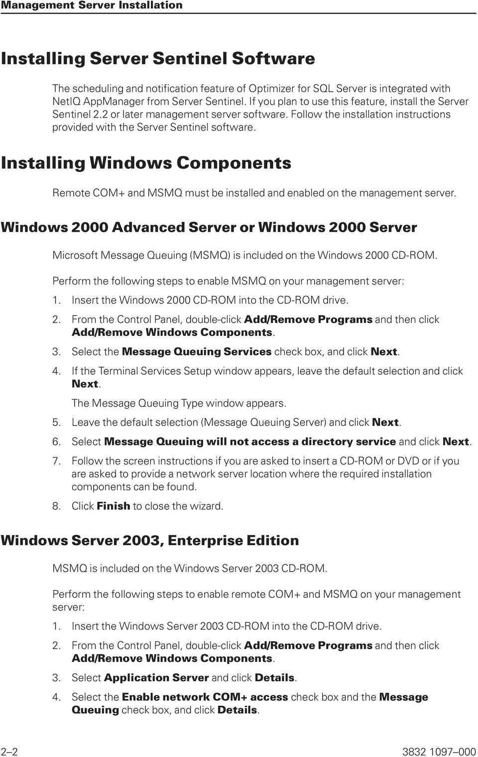 Installing Windows Components Remote COM+ and MSMQ must be installed and enabled on the management server.