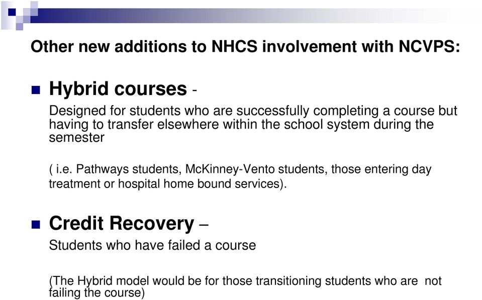 Credit Recovery Students who have failed a course (The Hybrid model would be for those transitioning students who