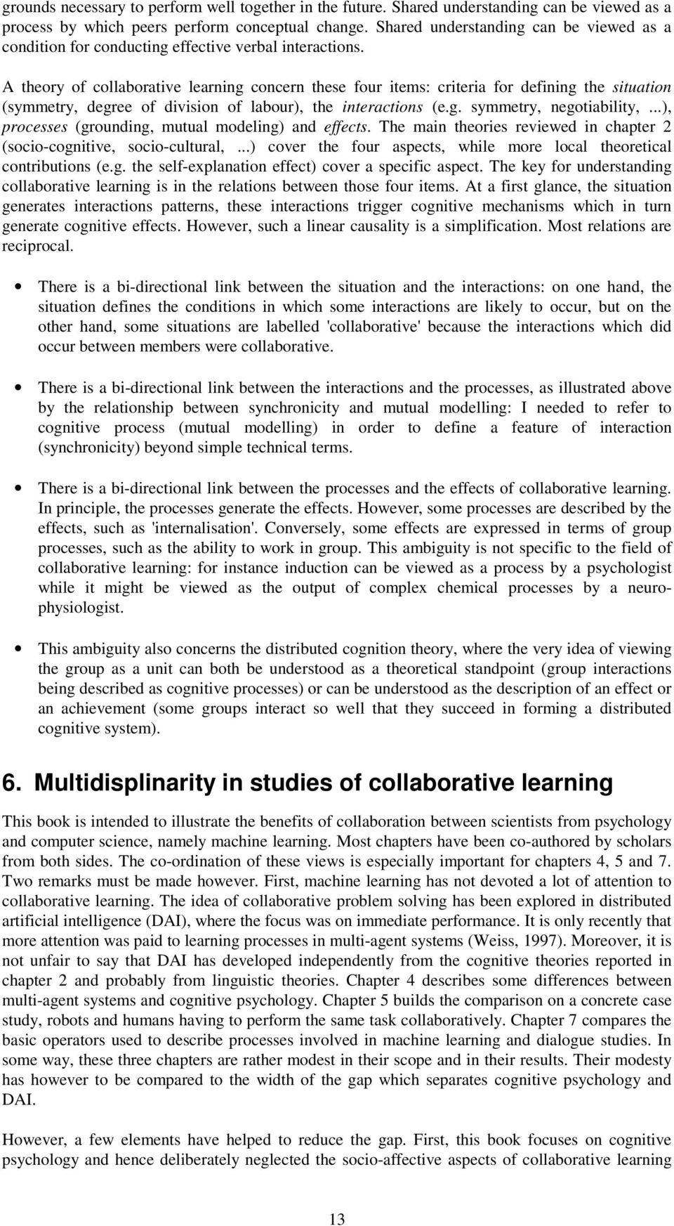 A theory of collaborative learning concern these four items: criteria for defining the situation (symmetry, degree of division of labour), the interactions (e.g. symmetry, negotiability,.