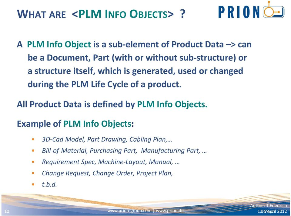 generated, used or changed during the PLM Life Cycle of a product. All Product Data is defined by PLM Info Objects.