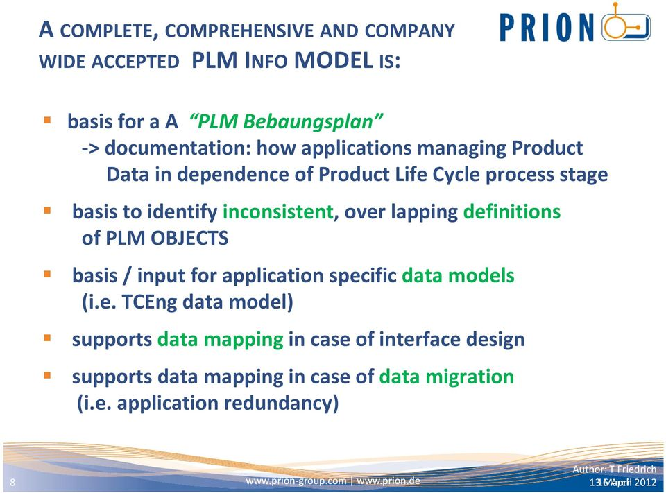 definitions of PLM OBJECTS basis / input for application specific data models (i.e. TCEng data model) supports data mapping in case of interface design supports data mapping in case of data migration (i.