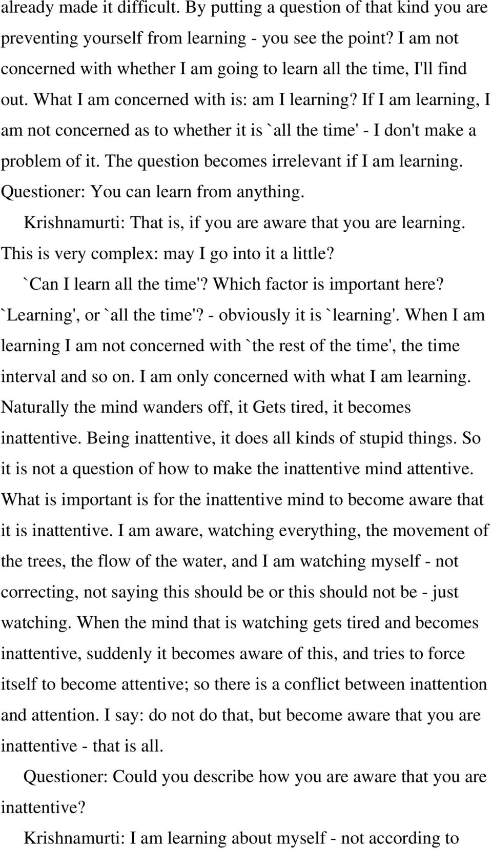 If I am learning, I am not concerned as to whether it is `all the time' - I don't make a problem of it. The question becomes irrelevant if I am learning. Questioner: You can learn from anything.