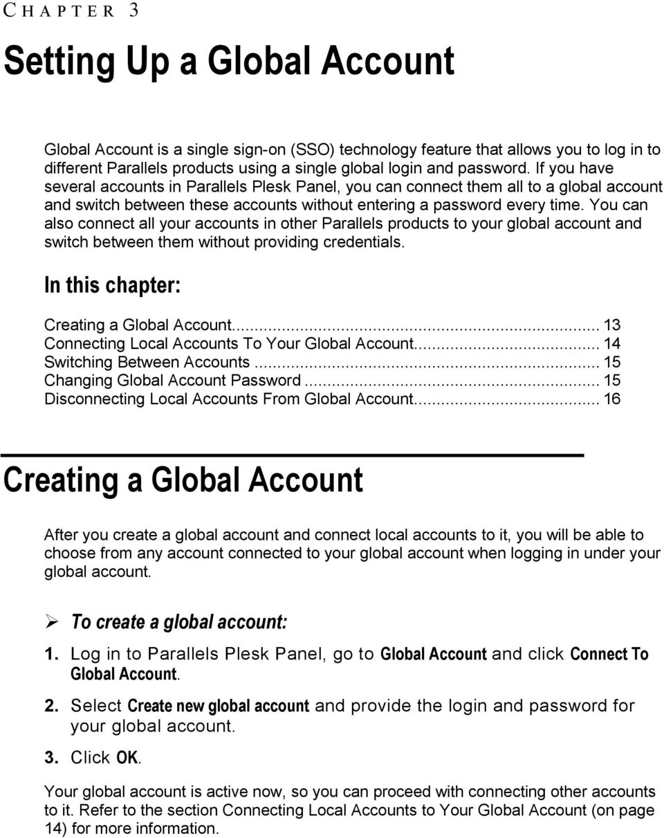 You can also connect all your accounts in other Parallels products to your global account and switch between them without providing credentials. In this chapter: Creating a Global Account.
