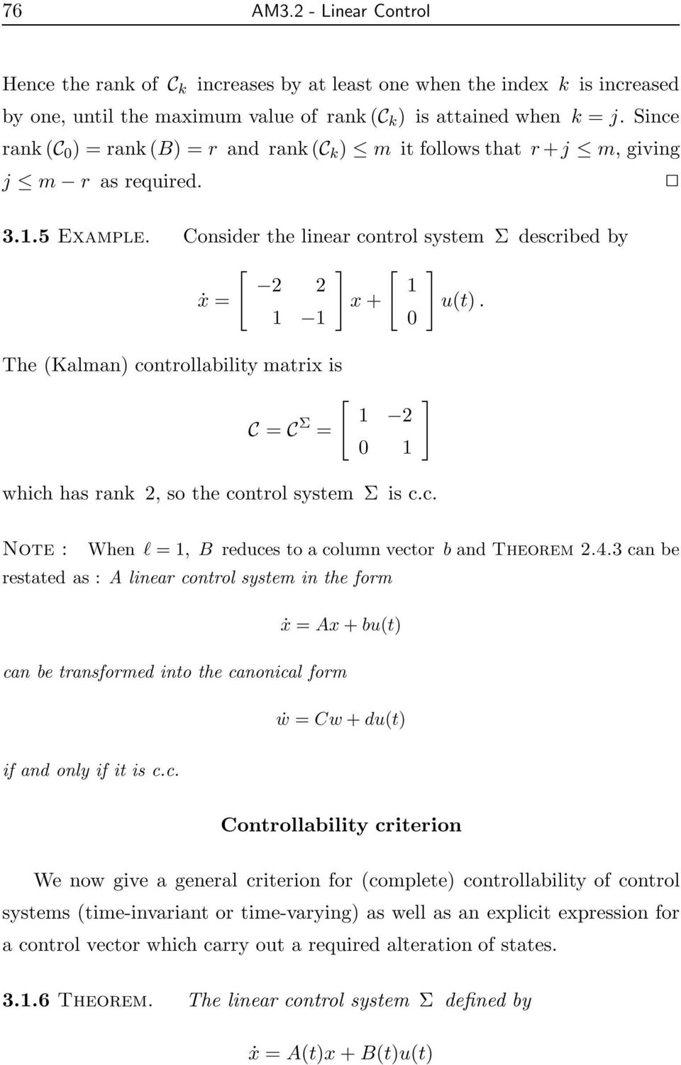 1 1 The (Kalman) controllability matrix is 1 2 C = C Σ = 1 which has rank 2, so the control system Σ is c.c. Note : When l = 1, B reduces to a column vector b and Theorem 2.4.