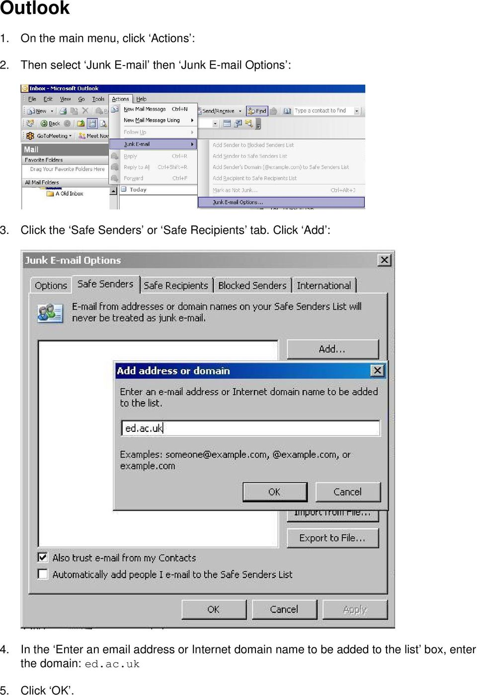 Click the Safe Senders or Safe Recipients tab. Click Add : 4.