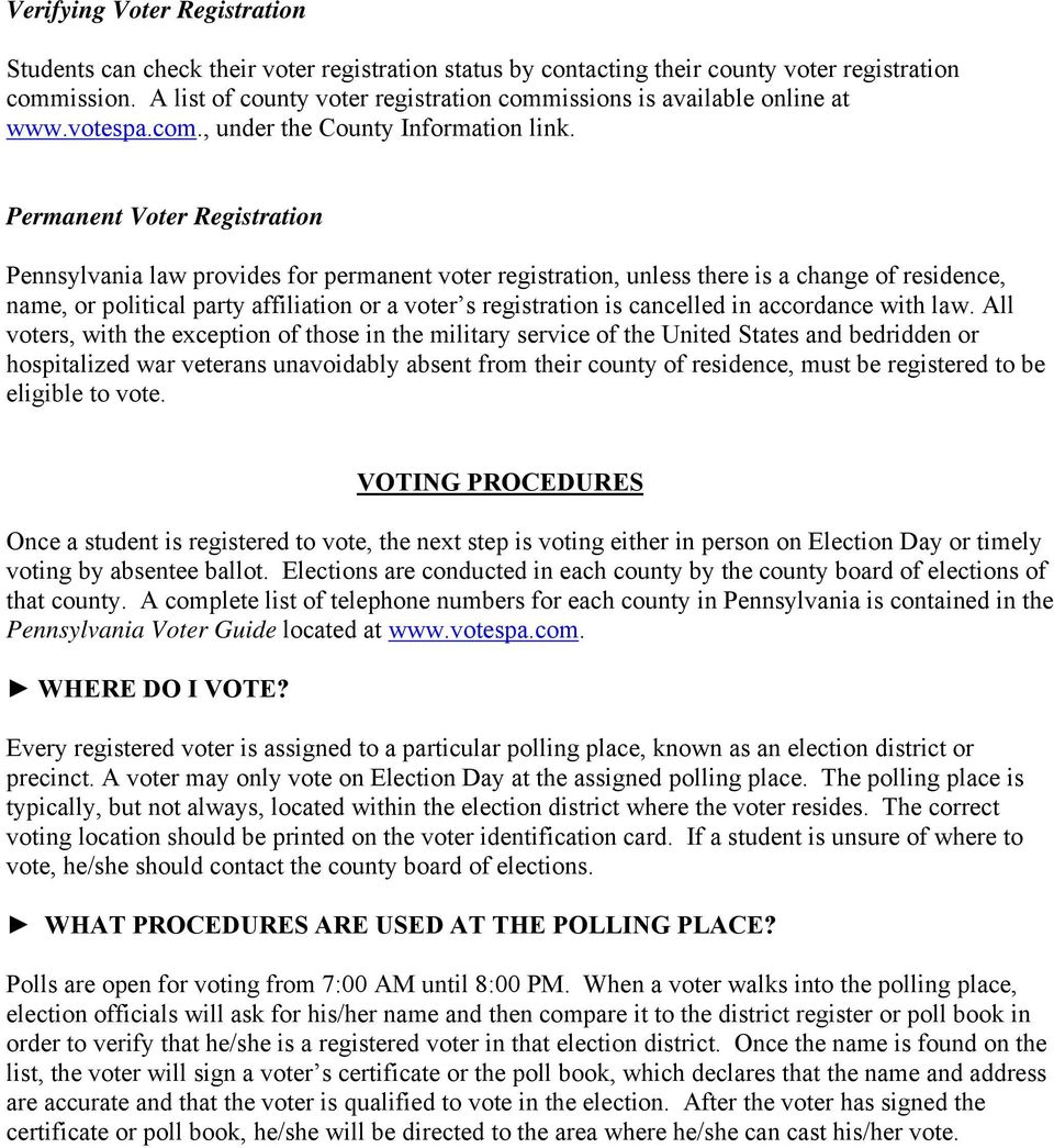 Permanent Voter Registration Pennsylvania law provides for permanent voter registration, unless there is a change of residence, name, or political party affiliation or a voter s registration is