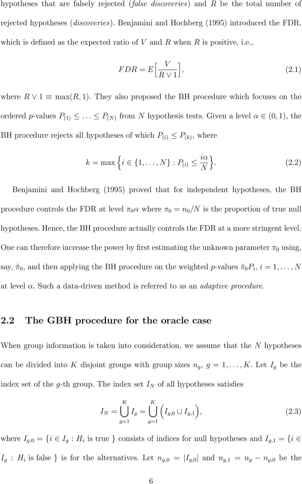 They also proposed the BH procedure which focuses on the ordered p-values P (1)... P (N) from N hypothesis tests.