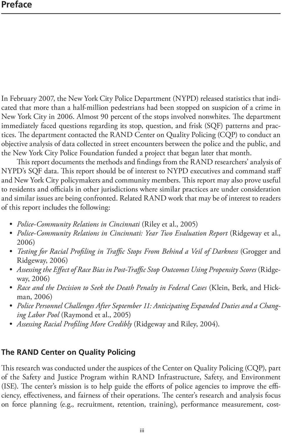 The department contacted the RAND Center on Quality Policing (CQP) to conduct an objective analysis of data collected in street encounters between the police and the public, and the New York City
