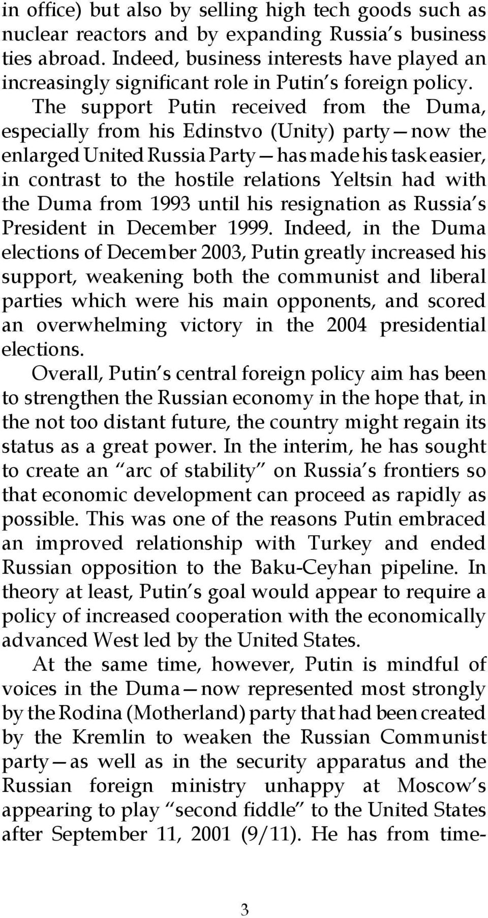 The support Putin received from the Duma, especially from his Edinstvo (Unity) party now the enlarged United Russia Party has made his task easier, in contrast to the hostile relations Yeltsin had