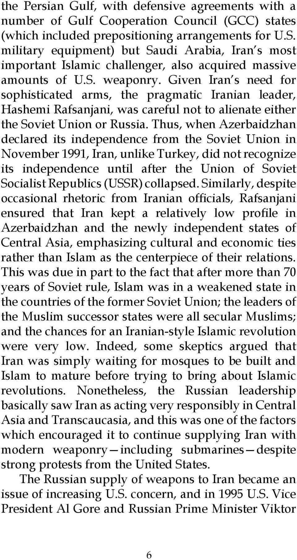 Given Iran s need for sophisticated arms, the pragmatic Iranian leader, Hashemi Rafsanjani, was careful not to alienate either the Soviet Union or Russia.