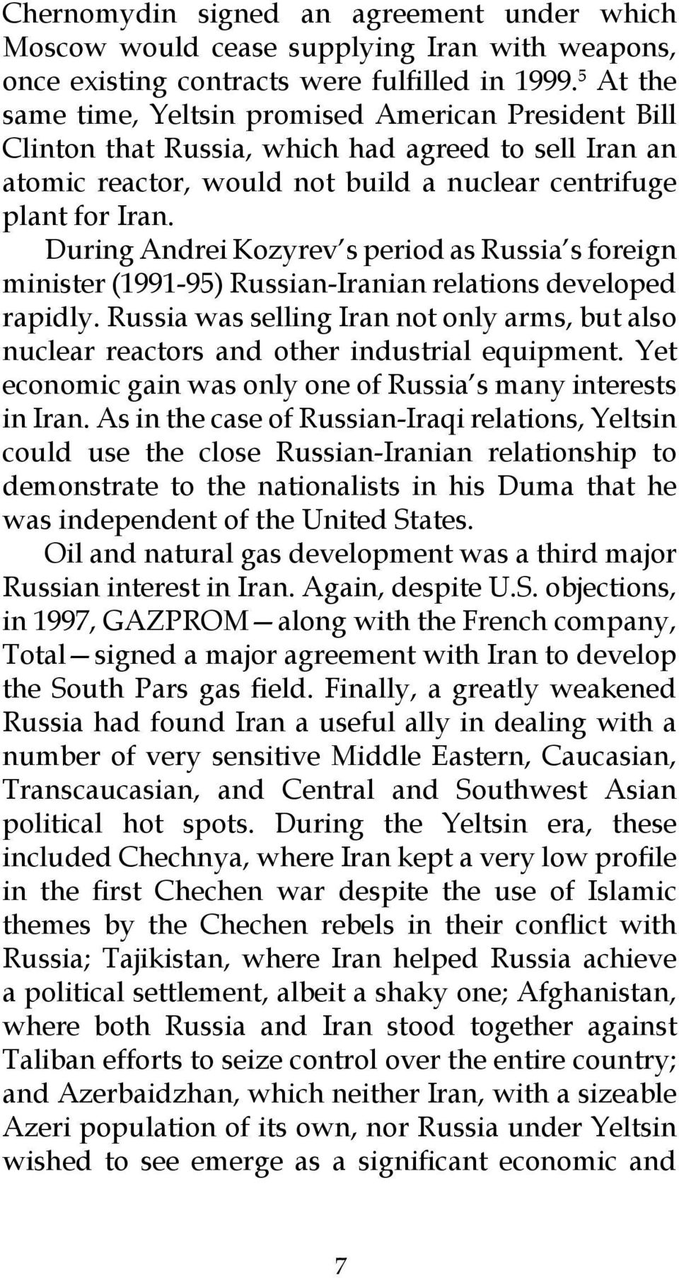 During Andrei Kozyrev s period as Russia s foreign minister (1991-95) Russian-Iranian relations developed rapidly.