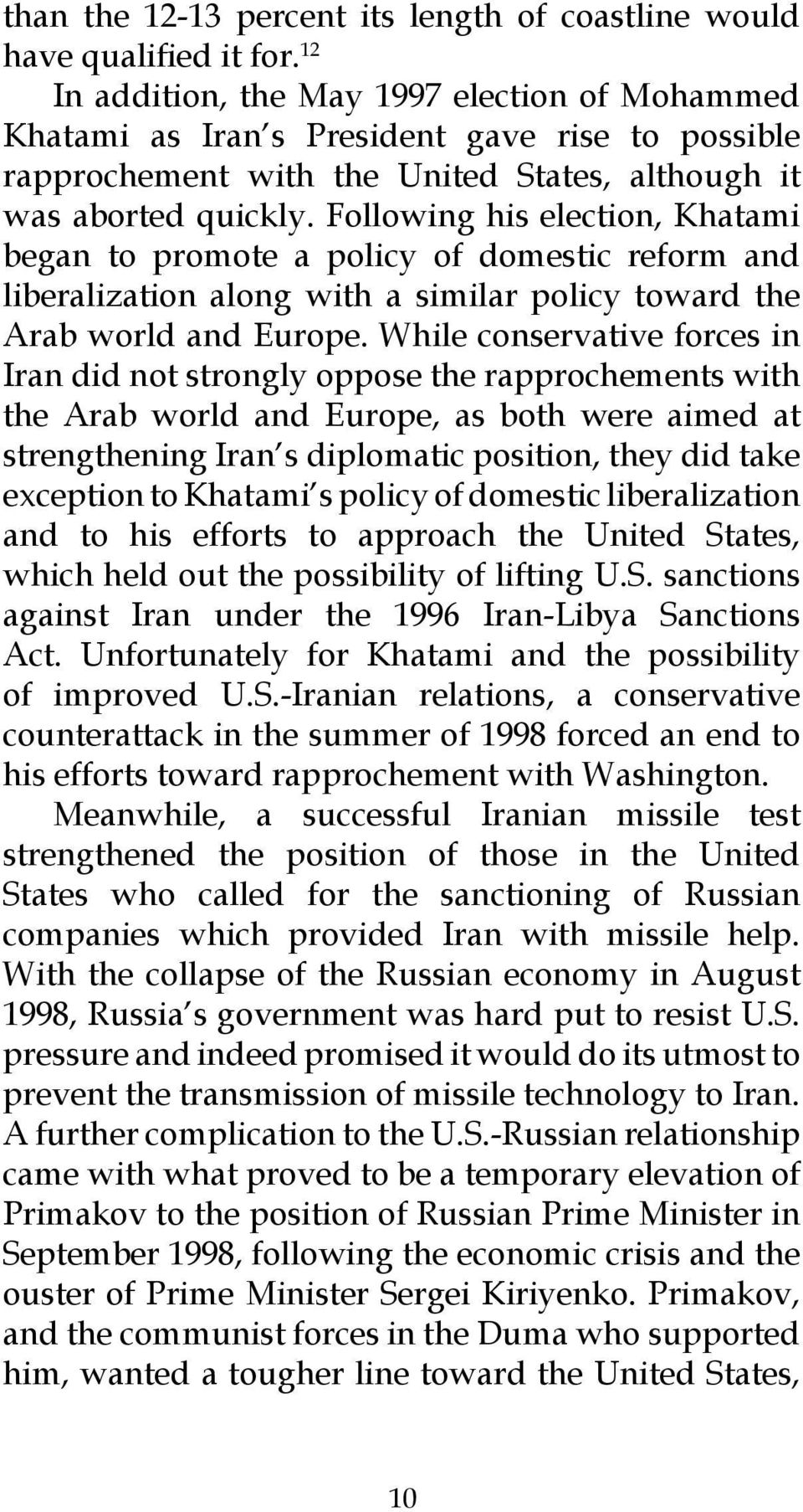 Following his election, Khatami began to promote a policy of domestic reform and liberalization along with a similar policy toward the Arab world and Europe.