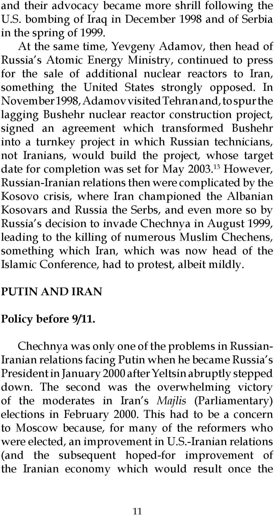 In November 1998, Adamov visited Tehran and, to spur the lagging Bushehr nuclear reactor construction project, signed an agreement which transformed Bushehr into a turnkey project in which Russian