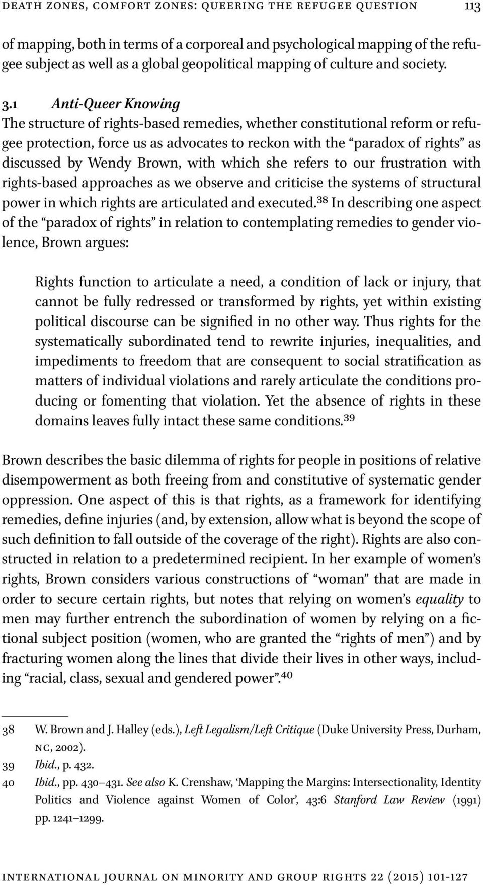 1 Anti-Queer Knowing The structure of rights-based remedies, whether constitutional reform or refugee protection, force us as advocates to reckon with the paradox of rights as discussed by Wendy