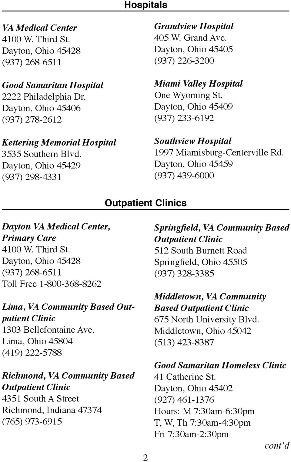 233-6192 Southview Hospital 1997.Miamisburg-Centerville.Rd. Dayton,.Ohio.45459 (937).439-6000 Outpatient Clinics Dayton VA Medical Center, Primary Care 4100.W..Third.St. Dayton,.Ohio.45428 (937).
