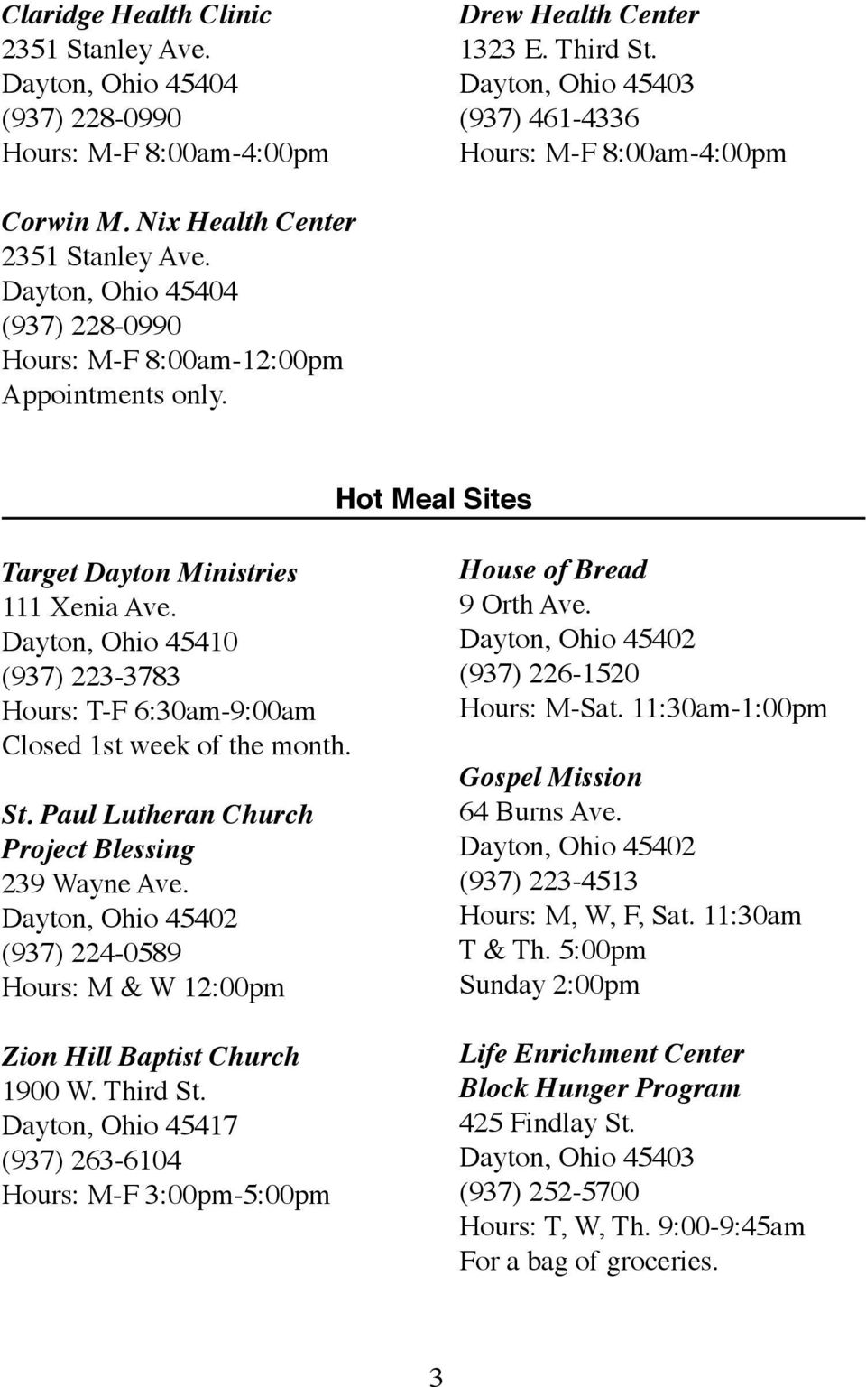 223-3783 Hours:.T-F.6:30am-9:00am Closed.1st.week.of.the.month. St. Paul Lutheran Church Project Blessing 239.Wayne.Ave. (937).224-0589 Hours:.M.&.W.12:00pm Zion Hill Baptist Church 1900.W..Third.St. Dayton,.