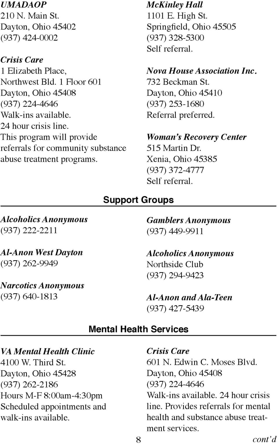Ohio.45410 (937).253-1680 Referral.preferred. Woman s Recovery Center 515.Martin.Dr. Xenia,.Ohio.45385 (937).372-4777 Self.referral. Support Groups Alcoholics Anonymous (937).
