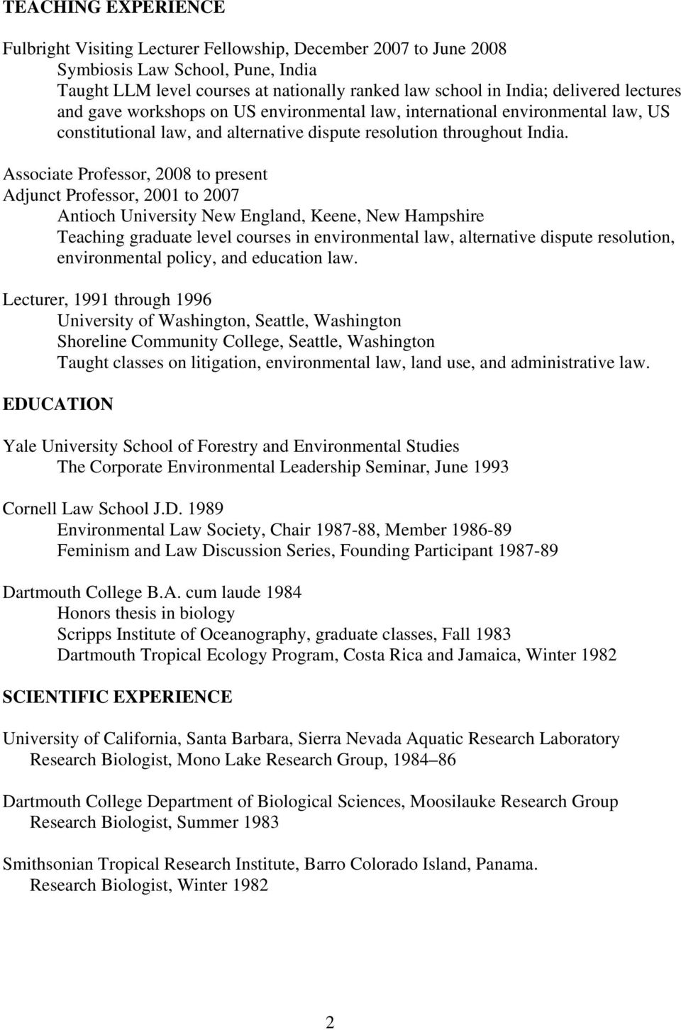 Associate Professor, 2008 to present Adjunct Professor, 2001 to 2007 Antioch University New England, Keene, New Hampshire Teaching graduate level courses in environmental law, alternative dispute