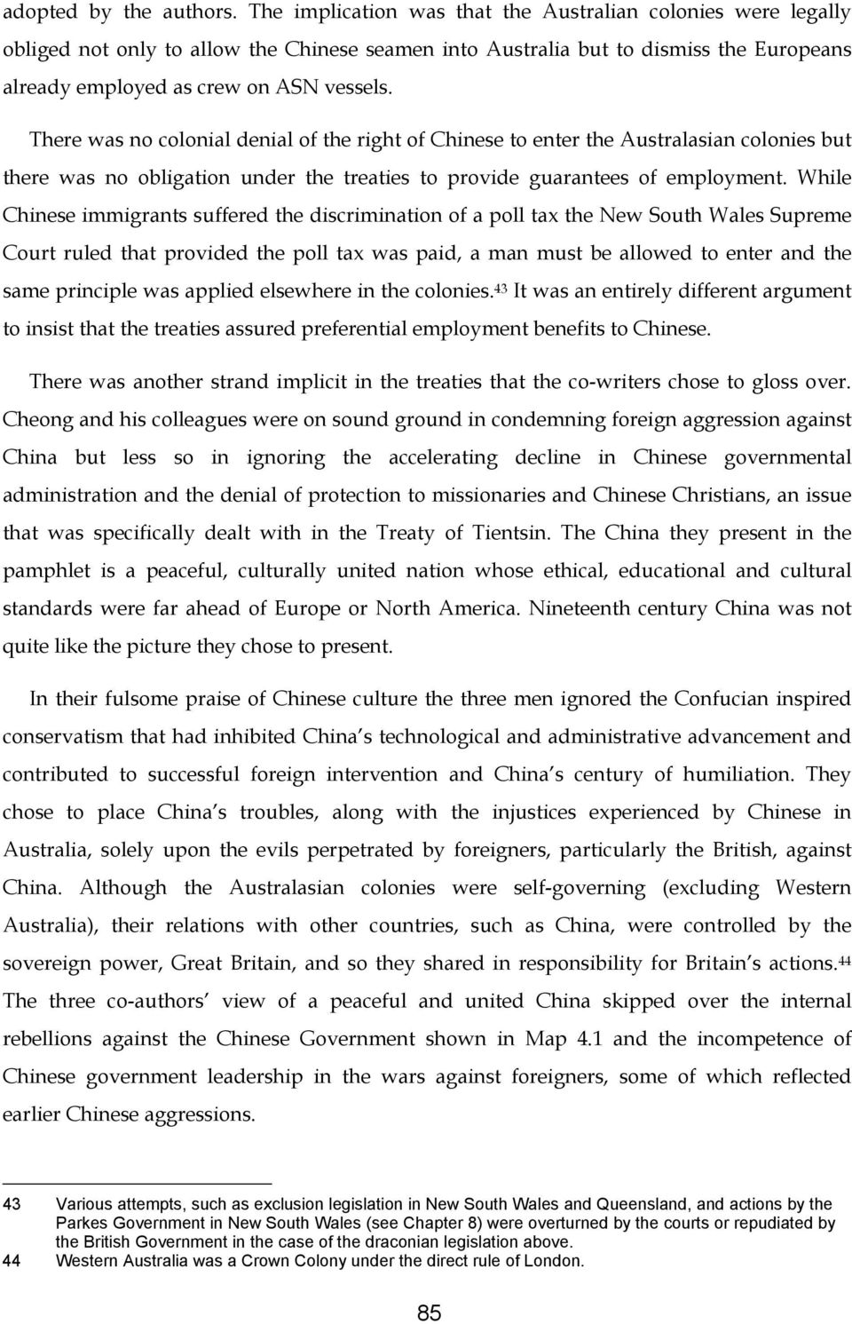 There was no colonial denial of the right of Chinese to enter the Australasian colonies but there was no obligation under the treaties to provide guarantees of employment.